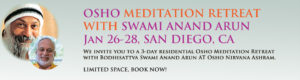 Jan 26-28 Residential Meditation Retreat with Swami Anand Arun @ Osho Nirvana Ashram | Valley Center | California | United States