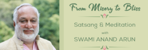 From Misery to Bliss- 3-hr Meditation & Satsang with Swami Anand Arun @ Zoom - Online