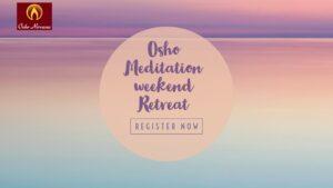 Osho Meditation Weekend Retreat - Aug 20-22 @ Osho Nirvana
